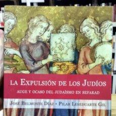 Libros de segunda mano: LA EXPULSIÓN DE LOS JUDÍOS. AUGE Y OCASO DEL JUDAÍSMO EN SEFARAD. J. BELMONTE DÍAZ, P. LESEDUARTE GI. Lote 245070450