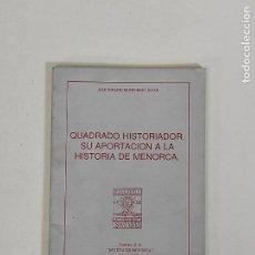 Libros de segunda mano: QUADRADO HISTORIADOR. SU APORTACIÓN A LA HISTORIA DE MENORCA - DEDICATORIA MONTOBBIO JOVER. Lote 245387815