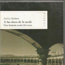 Libros de segunda mano: ADRIAN SHUBERT. A LAS CINCO DE LA TARDE. UNA HISTORIA SOCIAL DEL TOREO. TURNER. Lote 245634890