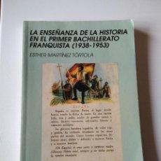 Libros de segunda mano: LA ENSEÑANZA DE LA HISTORIA EN EL PRIMER BACHILLERATO FRANQUISTA (1938-1953). Lote 245640425