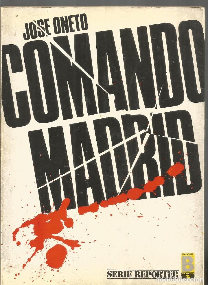 JOSE ONETO. COMANDO MADRID. EDICIONES B SERIE REPORTER (Libros de Segunda Mano - Historia Moderna)