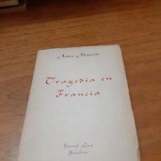 Libros de segunda mano: MAUROIS ANDRÉ, TRAGEDIA EN FRANCIA, LARA, BARCELONA, 1944. Lote 245724785