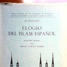 Libros de segunda mano: ELOGIO DEL ISLÁM ESPAÑOL. AL-SAQUNDI. TRADUCCIÓN ESPAÑOLA EMILIO GARCÍA GÓMEZ. Lote 246298360
