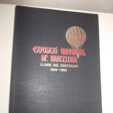 Libros de segunda mano: EXPOSICIÓ UNIVERSAL BARCELONA - LLIBRE DEL CENTENARI - NUMERAT - N.º 765. Lote 247567705