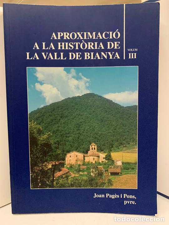 APROXIMACIO A LA HISTORIA DE LA VALL DE BIANYA, TOMO III, JOAN PAGÈS PONS. IMPECABLE (Libros de Segunda Mano - Historia Moderna)