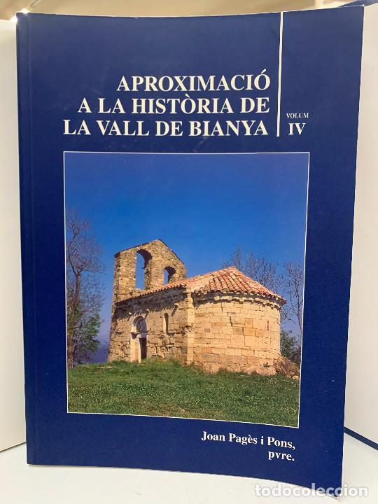 APROXIMACIO A LA HISTORIA DE LA VALL DE BIANYA, TOMO IV, JOAN PAGÈS PONS. IMPECABLE (Libros de Segunda Mano - Historia Moderna)