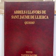 Libros de segunda mano: ARRELS I LLAVORS DE SANT JAUME DE LLIERCA, XAVIER VALERI I JOSEP OLIVERAS. IMPECABLE. Lote 248705735