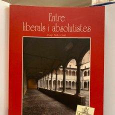 Libros de segunda mano: ENTRE LIBERALS I ABSOLUTISTES, JOSEP MURLA, QUADERNS D'HISTORIA D'OLOT. IMPECABLE. Lote 248707865
