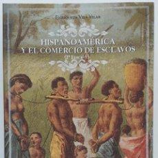 Libros de segunda mano: HISPANOAMÉRICA Y EL COMERCIO DE ESCLAVOS, ENRIQUETA VILA VILAR. Lote 249370210
