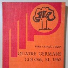 Libros de segunda mano: CATALÀ I ROCA,PERE - QUATRE GERMANS COLOM, EL 1462 - BARCELONA 1978. Lote 251847025