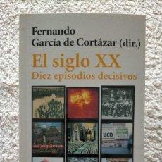 Libros de segunda mano: EL SIGLO XX DIEZ EPISODIOS DECISIVOS FERNANDO GARCIA DE CORTAZAR 17,5 X 11 X 1,5. Lote 251892995