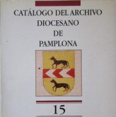 Libros de segunda mano: CATÁLOGO DEL ARCHIVO DIOCESANO DE PAMPLONA - TOMO 15. Lote 253581435