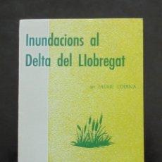 Libros de segunda mano: INUNDACIONS AL DELTA DEL LLOBREGAT JAUME CODINA 1971 EPISODIS DE LA HISTÒRIA, 147-148. Lote 254079555