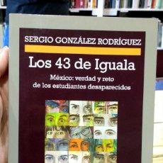 Libros de segunda mano: LOS 43 DE IGUALA. MÉXICO: VERDAD Y RETO DE LOS ESTUDIANTES DESAPARECIDOS. SERGIO GONZÁLEZ RODRÍGUEZ. Lote 254211050
