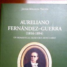 Libros de segunda mano: AURELIANO FERNANDEZ-GUERRA (1816-1894) UN ROMANTICO ESCRITOR Y ANTICUARIO - JAVIER MIRANDA VALDES. Lote 254812625
