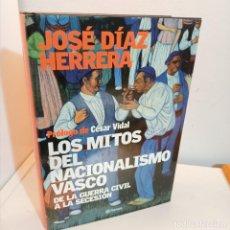 Libros de segunda mano: LOS MITOS DEL NACIONALISMO VASCO, DE LA GUERRA CIVIL A LA SECESION, JOSE DIAZ HERRERA, 2005. Lote 255433355