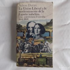 Libros de segunda mano: LIBRERIA GHOTICA. NELSON DURÁN. LA UNIÓN LIBERAL Y LA MODERNIZACIÓN DE LA ESPAÑA ISABELINA.1854-1868. Lote 255989010