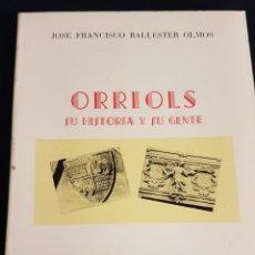 Libros de segunda mano: ORRIOLS .SU HISTORIA Y SU GENTE ,DE JOSÉ FRANCISCO BALLESTER OLMOS .1ª EDICIÓN 1984. Lote 257576270