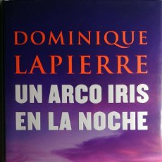 Libros de segunda mano: UN ARCO IRIS EN LA NOCHE / DOMINIQUE LAPIERRE. 1ª ED. BARCELONA : PLANETA, 2008.. Lote 258115300