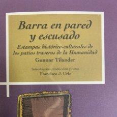 Libros de segunda mano: BARRA EN PARED Y ESCUSADO, ESTAMPAS HISTÓRICO CULTURALES DE LOS PATIOS TRASEROS ,GUNNAR TILANDERDAD. Lote 259887640