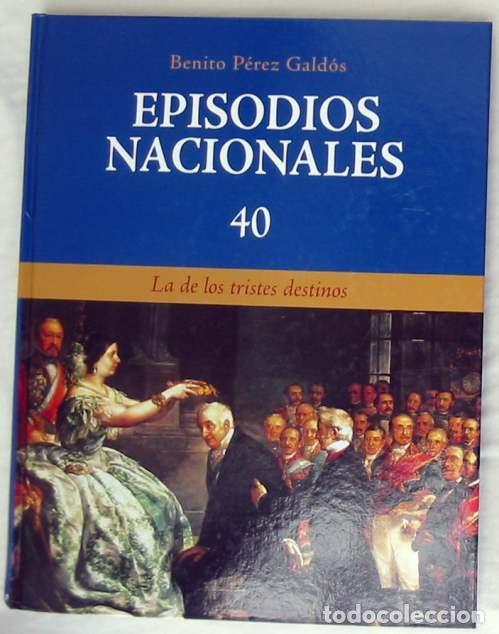 LA DE LOS TRISTES DESTINOS - EPISODIOS NACIONALES Nº 40 - BENITO PÉREZ GALDOS 2008 - VER (Libros de Segunda Mano - Historia Moderna)