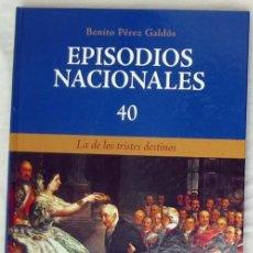 Libros de segunda mano: LA DE LOS TRISTES DESTINOS - EPISODIOS NACIONALES Nº 40 - BENITO PÉREZ GALDOS 2008 - VER. Lote 259909330