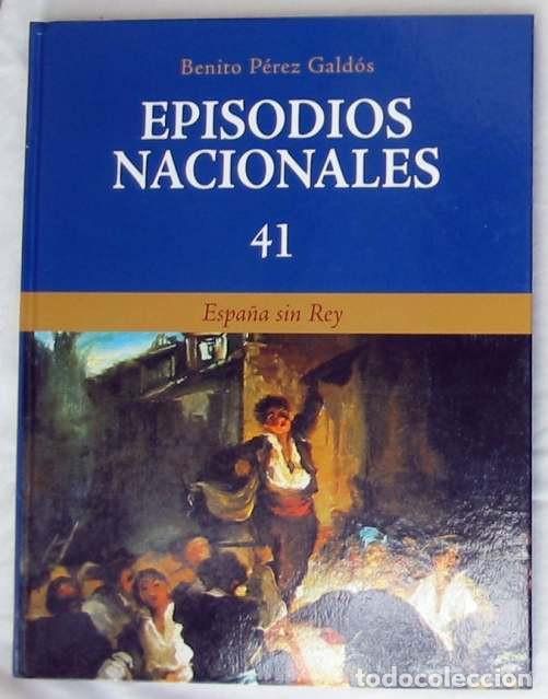 ESPAÑA SIN REY - EPISODIOS NACIONALES Nº 41 - BENITO PÉREZ GALDOS 2008 - VER DESCRIPCIÓN (Libros de Segunda Mano - Historia Moderna)