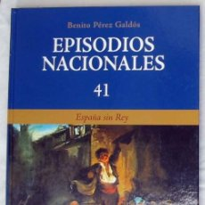 Libros de segunda mano: ESPAÑA SIN REY - EPISODIOS NACIONALES Nº 41 - BENITO PÉREZ GALDOS 2008 - VER DESCRIPCIÓN. Lote 259909630