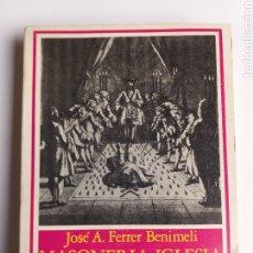 Libros de segunda mano: MASONERÍA IGLESIA E ILUSTRACIÓN. 1 LAS BASES DE UN CONFLICTO 1700 1739 FERRER B. HISTORIA ARTE XVIII. Lote 261533615