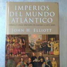 Libros de segunda mano: IMPERIOS DEL MUNDO ATLANTICO, ESPAÑA Y GRAN BRETAÑA EN AMERICA, JOHN H. ELLIOTT, ED. TAURUS, 2011. Lote 262917830