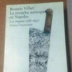 Libros de segunda mano: ROSARIO VILLARI, LA REVUELTA ANTIESPAÑOLA EN NÁPOLES, LOS ORÍGENES, ALIANZA 1979. Lote 262962255