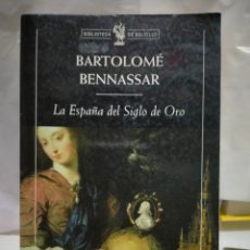 Libros de segunda mano: BARTOLOMÉ BENNASSAR .LA ESPAÑA DEL SIGLO DE ORO. CRÍTICA. Lote 263191500