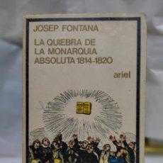Libros de segunda mano: JOSEP FONTANA .LA QUIEBRA DE LA MONARQUÍA ABSOLUTA 1814-1820. ARIEL. Lote 263194645
