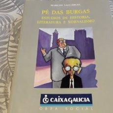 Libros de segunda mano: PÉ DAS BURGAS, ESTUDIOS DE HISTORIA, LITERATURA E XORNALISMO, MARCOS VALCÁRCEL,. Lote 263195860