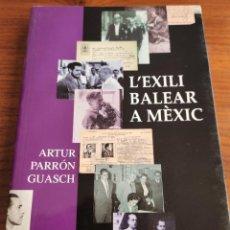 Libros de segunda mano: L'EXILI BALEAR A MÈXIC. ARTUR PARRÓN. PALMA DE MALLORCA, 2009.. Lote 263196090
