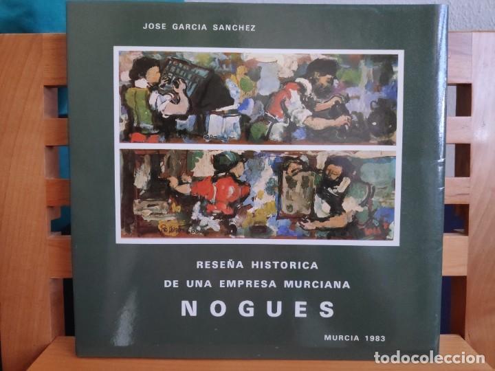 NOGUÉS RESEÑA HISTÓRICA DE UNA EMPRESA MURCIANA, 1983 (Libros de Segunda Mano - Historia Moderna)