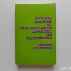 Livros em segunda mão: LIBRERIA GHOTICA. MIGUEL MARTIN. EL COLONIALISMO ESPAÑOL EN MARRUECOS. RUEDO IBERICO 1973.. Lote 268967694
