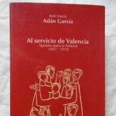 Libros de segunda mano: AL SERVICIO DE VALENCIA (APUNTES PARA LA HISTORIA 1967-1978) 2005 ADAN GARCIA. Lote 269431873