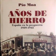 Livros em segunda mão: AÑOS DE HIERRO : ESPAÑA EN LA POSGUERRA, 1939-1945 / PÍO MOA. 1ª ED. LA ESFERA DE LOS LIBROS, 2007.. Lote 269481518