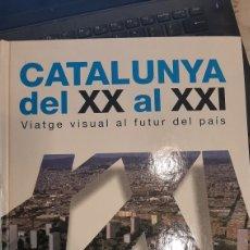 Libros de segunda mano: CATALUNYA DEL XX AL XXI VIATGE VISUAL AL FUTUR DEL PAIS LA VANGUARDIA. Lote 269606138