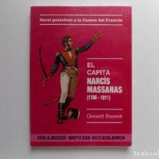 Libros de segunda mano: LIBRERIA GHOTICA. GERARD BUSSOT. EL CAPITÀ NARCÍS MASSANAS. 1786-1811.HEROI GUIXOLENC. ILUSTRADO.. Lote 269745713