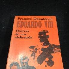 Libros de segunda mano: EDUARDO VIII. HISTORIA DE UN ABDICACIÓN. FRANCES DONALDSON. ARGOS VERGARA 1980. Lote 270121953