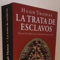 Libros de segunda mano: HUGH THOMAS, LA TRATA DE ESCLAVOS. EDITORIAL PLANETA, 1998. ILUSTRADO.. Lote 270402088