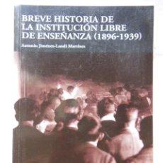 Libros de segunda mano: BREVE HISTORIA DE LA INSTITUCION LIBRE DE ENSEÑANZA 1896-1939. ANTONIO JIMENEZ-LANDI MARTINEZ. 2010. Lote 271367713