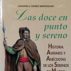 Libros de segunda mano: LAS DOCE EN PUNTO Y EL SERENO : HISTORIA, AVATARES Y ANÉCDOTAS … / ANTONIO J. GÓMEZ MONTEJANO. 1ª ED. Lote 274916418