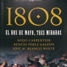 Libros de segunda mano: 1808 : EL DOS DE MAYO, TRES MIRADAS / ALEJO CARPENTIER, BENITO PÉREZ GALDÓS, JOSÉ Mª BLANCO WHITE.. Lote 274920818