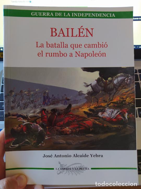 BAILÉN : LA BATALLA QUE CAMBIO EL RUMBO DE NAPOLEON ALCAIDE YEBRA, J.A. LA ESPADA Y LA PLUMA, 2005 (Libros de Segunda Mano - Historia Moderna)