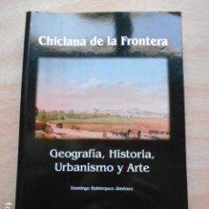 Libros de segunda mano: CHICLANA DE LA FRONTERA GEOGRAFÍA , HISTORIA, URBANISMO Y ARTE. Lote 276662903