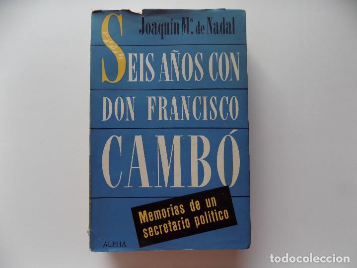 LIBRERIA GHOTICA. JOAQUIN MA. DE NADAL. SEIS AÑOS CON DON FRANCISCO CAMBÓ. 1957. PRIMERA EDICIÓN (Libros de Segunda Mano - Historia Moderna)