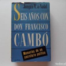 Libros de segunda mano: LIBRERIA GHOTICA. JOAQUIN MA. DE NADAL. SEIS AÑOS CON DON FRANCISCO CAMBÓ. 1957. PRIMERA EDICIÓN. Lote 278271738
